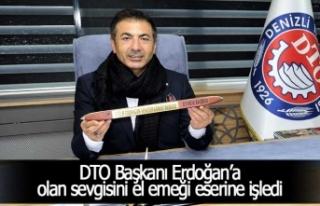DTO Başkanı Erdoğan'a olan sevgisini el emeği...