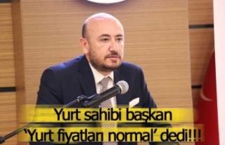 Yurt sahibi başkan, 'Yurt fiyatları normal'...
