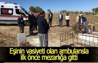 Eşinin vasiyeti olan ambulansla ilk önce mezarlığa...