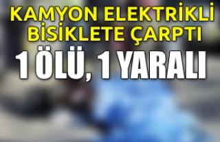 Kamyon elektrikli bisiklete çarptı: 1 ölü, 1 yaralı
