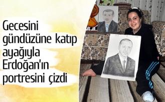 Gecesini gündüzüne katıp ayağıyla Erdoğan'ın portresini çizdi