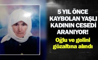 5 yıl önce kaybolan yaşlı kadının cesedi aranıyor!