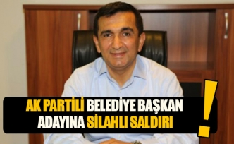 AK Partili Belediye Başkan Adayına silahlı saldırı!