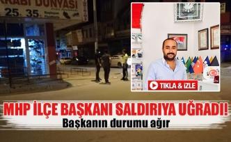 MHP İlçe Başkanı saldırıya uğradı!