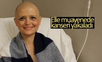 Elle muayenede kanseri yakaladı