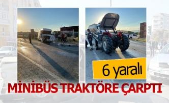 Minibüs traktöre çarptı; 6 yaralı