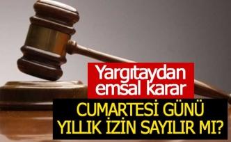 Yargıtaydan emsal yıllık ve haftalık izin kararı