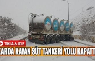 Karda kayan süt tankeri yolu kapattı