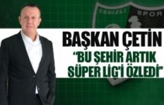 """Başkan Çetin; """"bu şehir artık süper lig'i özledi''"""