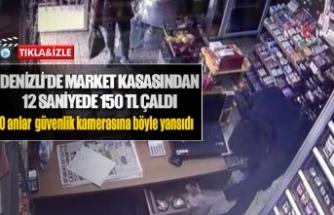 Denizli'de market kasasından 12 saniyede 150 TL çaldı