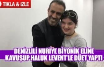 Denizlili küçük Nuriye biyonik eline kavuşup Haluk Levent'le düet yaptı