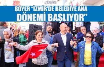 """Soyer """"İzmir'de belediye ana dönemi başlıyor"""""""