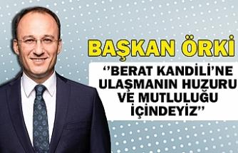 Başkan Örki:''Berat kandili'ne ulaşmanın huzuru ve mutluluğu içindeyiz''
