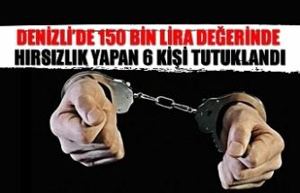 Denizli'de 150 bin lira değerinde hırsızlık yapan 6 kişi tutuklandı