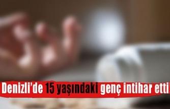 Denizli'de 15 yaşındaki genç intihar etti