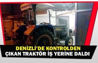 Denizli'de kontrolden çıkan traktör iş yerine daldı