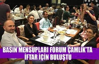 Basın mensupları Forum Çamlık'ta iftar için buluştu