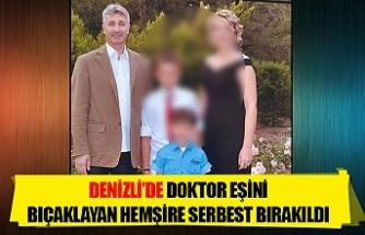 Denizli'de doktor eşini bıçaklayan hemşire serbest bırakıldı