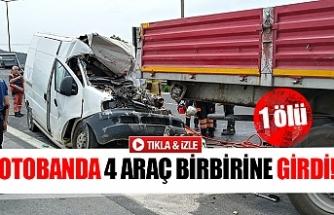 Otobanda 4 araç birbirine girdi!  1 ölü