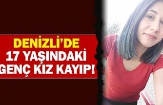 Denizli'de 17 yaşındaki genç kız kayıp!