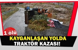 Kayganlaşan yolda traktör kazası!