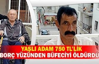 Yaşlı adam 750 tl'lik borç yüzünden büfeciyi öldürdü
