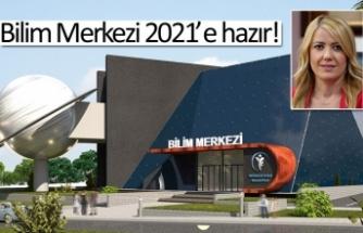 Bilim Merkezi 2021'e hazır!