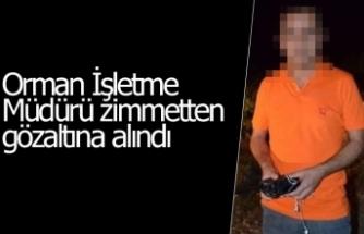 Orman İşletme Müdürü gözaltına alındı