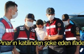 Pınar'ın katilinden şoke eden ifade