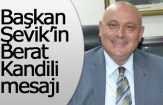 Başkan Şevik'in Berat Kandili mesajı