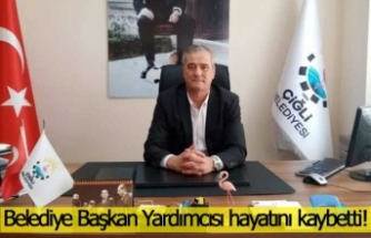 Belediye Başkan Yardımcısı hayatını kaybetti!