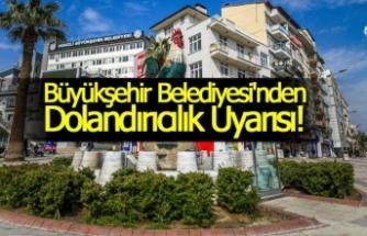 Büyükşehir Belediyesi'nden Dolandırıcılık Uyarısı!