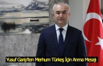 Yusuf Garip'ten Merhum Türkeş İçin Anma Mesajı
