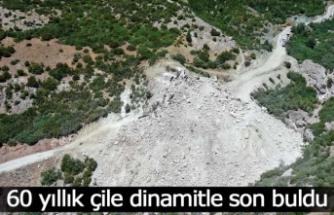 60 yıllık çile dinamitle son buldu