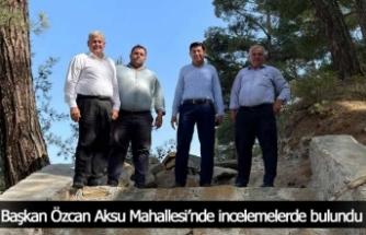 Başkan Özcan Aksu Mahallesi'nde incelemelerde bulundu