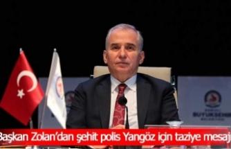 Başkan Zolan'dan şehit polis Ercan Yangöz için taziye mesajı