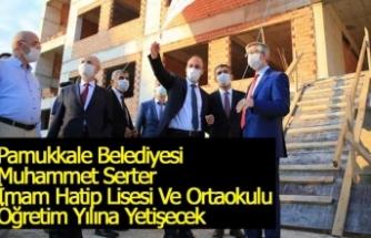 Pamukkale Belediyesi Muhammet Serter İmam Hatip Lisesi Ve Ortaokulu Öğretim Yılına Yetişecek