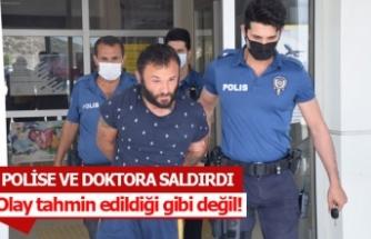 Polise ve doktora saldırdı
