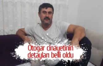 Otogar cinayetinin detayları belli oldu