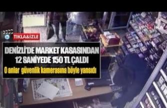 DENİZLİ'DE MARKET KASASINDAN 12 SANİYEDE 150 TL ÇALDI