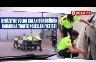 Denizli'de yolda kalan sürücünün imdadına trafik polisleri yetişti