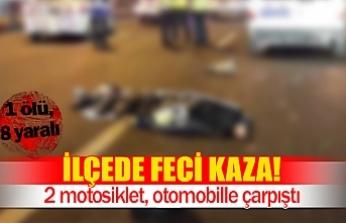 2 motosiklet, otomobille çarpıştı  1 ölü, 8 yaralı