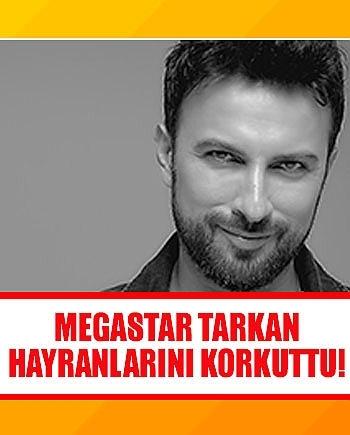 Megastar Tarkan hayranlarını korkuttu!