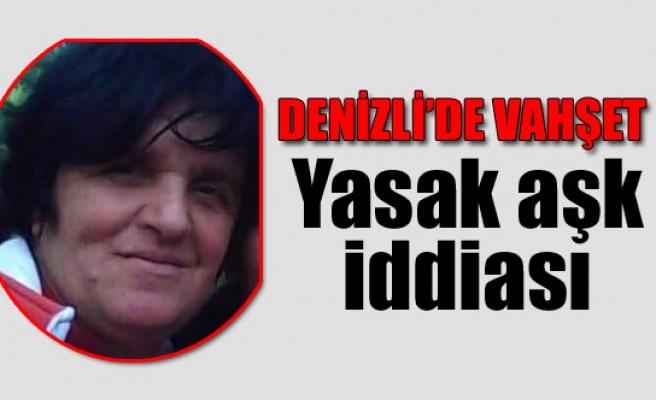Denizli'deki vahşi cinayetin ardında yasak aşk iddiası