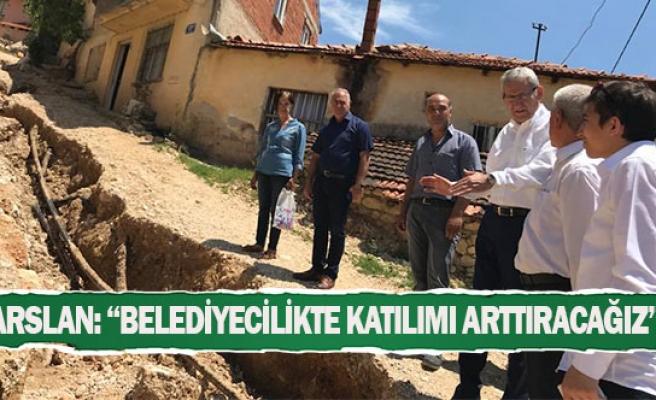 Arslan: ''Belediyecilikte katılımı arttıracağız''