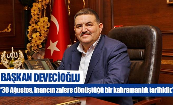 """Başkan Devecioğlu: """"30 Ağustos, inancın zafere dönüştüğü bir kahramanlık tarihidir."""""""