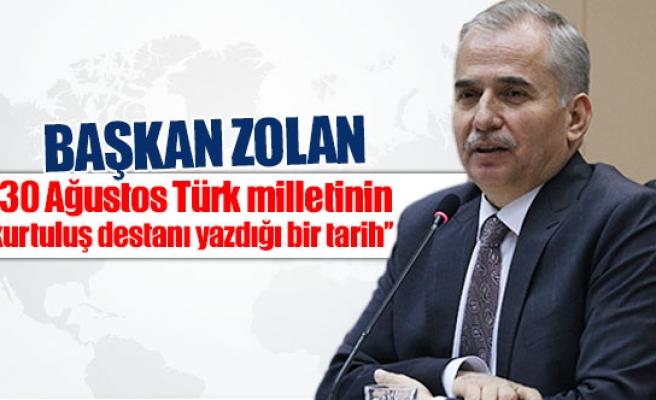 Başkan Zolan: ''30 Ağustos Türk milletinin kurtuluş destanı yazdığı bir tarih''