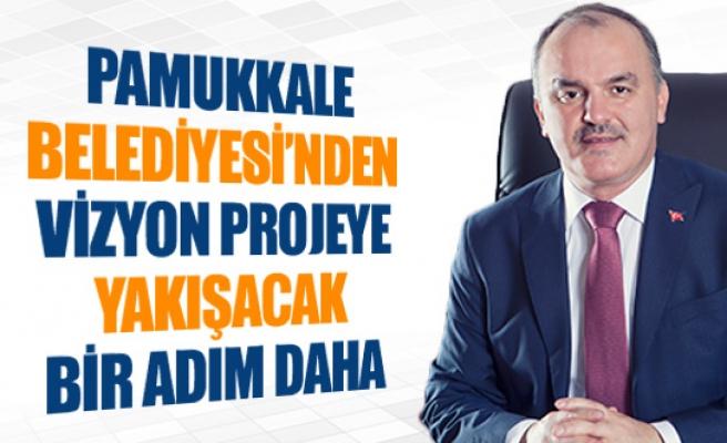 Pamukkale Belediyesi'nden vizyon projeye yakışacak bir adım daha