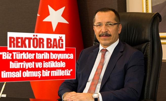 Rektör Bağ: 'Biz Türkler tarih boyunca hürriyet ve istiklale timsal olmuş bir milletiz'