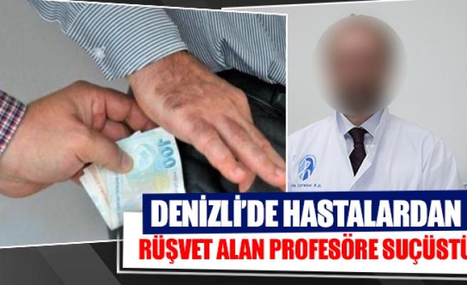 Denizli'de hastalardan rüşvet alan profesöre suçüstü